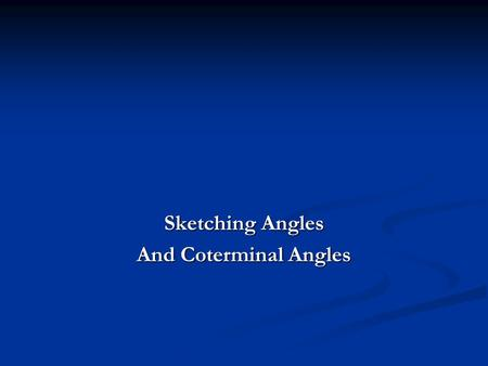 Sketching Angles And Coterminal Angles