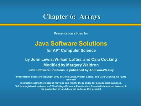 Chapter 6: Arrays Java Software Solutions for AP* Computer Science