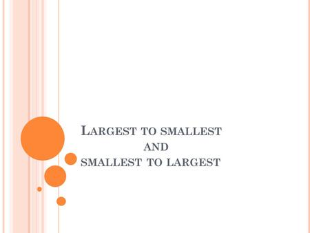 L ARGEST TO SMALLEST AND SMALLEST TO LARGEST. 56>24 91<151 61>31 71>53 10>5 6<9 1<5 99<100 88<99 55>43 97>88.