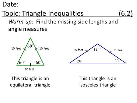 Warm-up: Find the missing side lengths and angle measures This triangle is an equilateral triangle 10 feet 25 feet This triangle is an isosceles triangle.