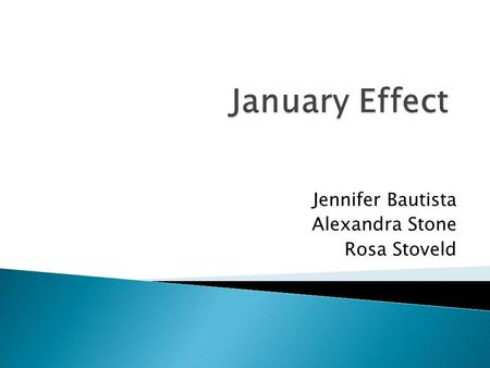 Jennifer Bautista Alexandra Stone Rosa Stoveld.  The January effect is a calendar-related anomaly in the financial market where financial securities.