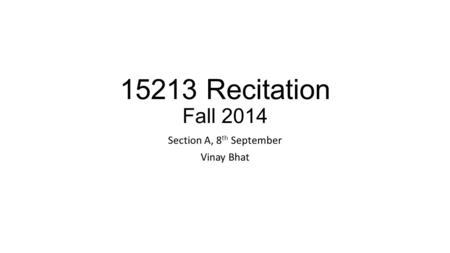 15213 Recitation Fall 2014 Section A, 8 th September Vinay Bhat.