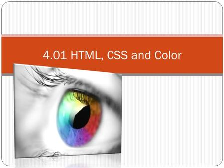 4.01 HTML, CSS and Color. Introduction This presentation includes the following topics: Additive color theory Color Names RGB Colors Hex Colors.