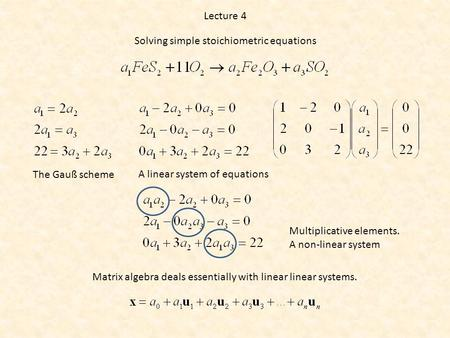 Lecture 4 The Gauß scheme A linear system of equations Matrix algebra deals essentially with linear linear systems. Multiplicative elements. A non-linear.