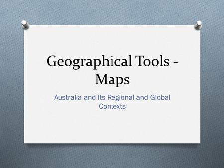 Geographical Tools - Maps Australia and Its Regional and Global Contexts.