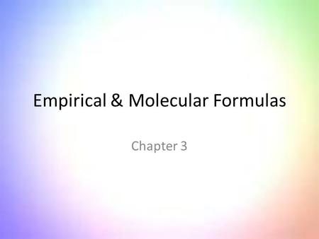 Empirical & Molecular Formulas Chapter 3. Mathematical Methods STEP 1 Obtain in the laboratory, the number of grams OR the weight percentage of each element.