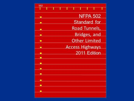 502 NFPA 502 Standard for Road Tunnels, Bridges, and Other Limited Access Highways 2011 Edition.