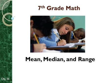 7th Grade Math Mean, Median, and Range Obj. 5b.