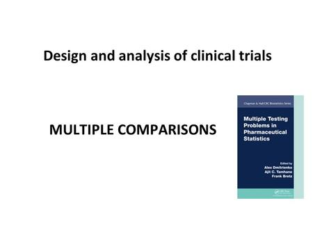 Design and analysis of clinical trials MULTIPLE COMPARISONS.