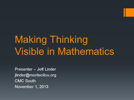 Making Thinking Visible in Mathematics Presenter – Jeff Linder CMC South November 1, 2013.