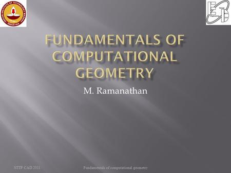 Fundamentals of computational geometry M. Ramanathan STTP CAD 2011.