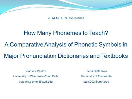 2014 MELEd Conference How Many Phonemes to Teach? A Comparative Analysis of Phonetic Symbols in Major Pronunciation Dictionaries and Textbooks Vladimir.
