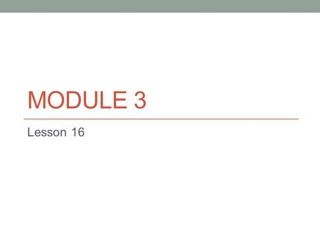 MODULE 3 Lesson 16. Objective Compare two three-digit numbers using, and =.