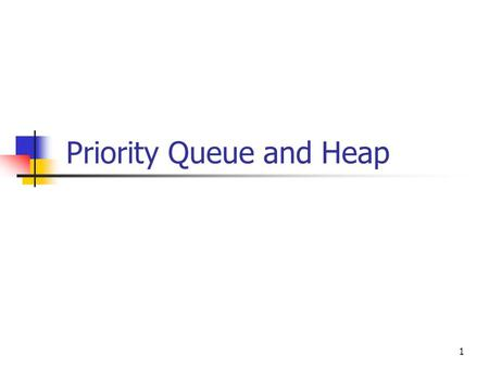 Priority Queue and Heap 1. 2 Priority Queue ADT A priority queue stores a collection of entries Each entry is a pair (key, value) Main methods of the.