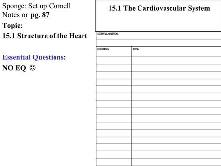 Sponge: Set up Cornell Notes on pg. 87 Topic: 15.1 Structure of the Heart Essential Questions: NO EQ 2.1 Atoms, Ions, and Molecules 15.1 The Cardiovascular.