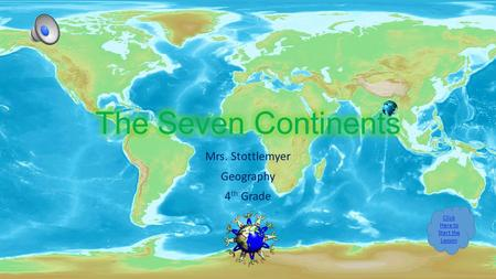 Mrs. Stottlemyer Geography 4 th Grade Click Here to Start the Lesson.