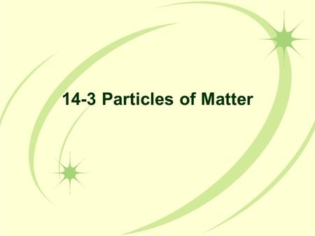 14-3 Particles of Matter.