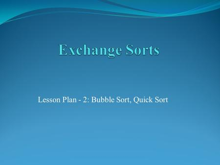 Lesson Plan - 2: Bubble Sort, Quick Sort