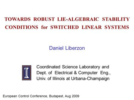 TOWARDS ROBUST LIE-ALGEBRAIC STABILITY CONDITIONS for SWITCHED LINEAR SYSTEMS Daniel Liberzon Coordinated Science Laboratory and Dept. of Electrical &