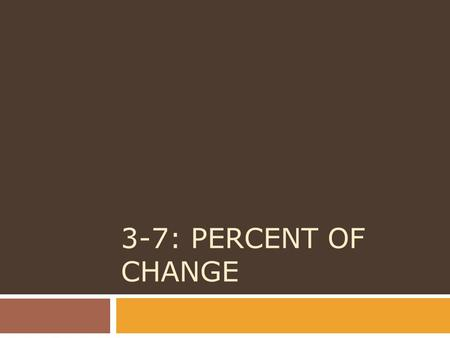 3-7: Percent of Change.