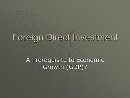 Foreign Direct Investment A Prerequisite to Economic Growth (GDP)?