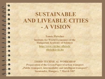 SUSTAINABLE AND LIVEABLE CITIES - A VISION Tamás Fleischer Institute for World Economics of the Hungarian Academy of Sciences