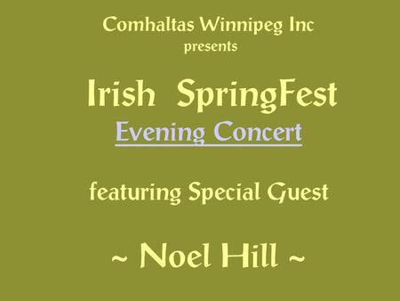 Comhaltas Winnipeg Inc presents Irish SpringFest Evening Concert featuring Special Guest ~ Noel Hill ~ Evening Concert.