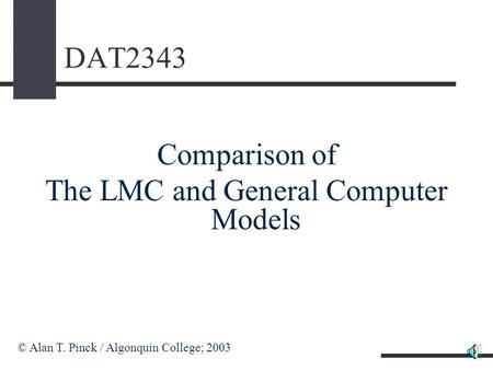 DAT2343 Comparison of The LMC and General Computer Models © Alan T. Pinck / Algonquin College; 2003.