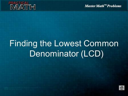 Master Math ™ Problems Finding the Lowest Common Denominator (LCD)