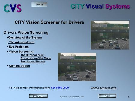 NextPrevious Home Next 1 Previous CVSCVSCVSCVS 1 CITY Visual Systems Drivers Vision Screening Overview of the System The Administrator The Administrator.