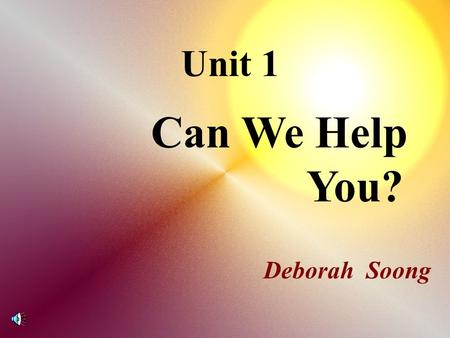 Unit 1 Can We Help You? Deborah Soong Teaching Activities Index.