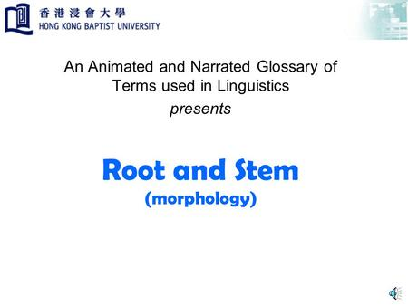 Root and Stem (morphology) An Animated and Narrated Glossary of Terms used in Linguistics presents.
