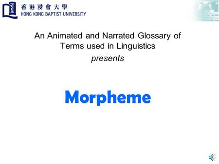 Morpheme An Animated and Narrated Glossary of Terms used in Linguistics presents.
