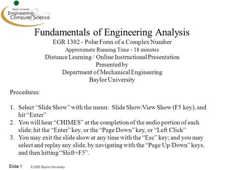 © 2005 Baylor University Slide 1 Fundamentals of Engineering Analysis EGR 1302 - Polar Form of a Complex Number Approximate Running Time - 18 minutes Distance.