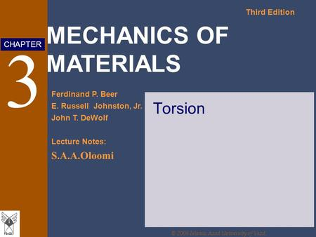 MECHANICS OF MATERIALS Third Edition Ferdinand P. Beer E. Russell Johnston, Jr. John T. DeWolf Lecture Notes: S.A.A.Oloomi CHAPTER © 2006 Islamic Azad.