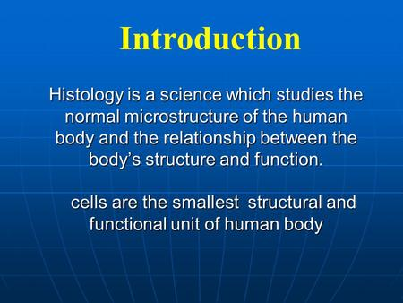 Introduction Histology is a science which studies the normal microstructure of the human body and the relationship between the body's structure and function.