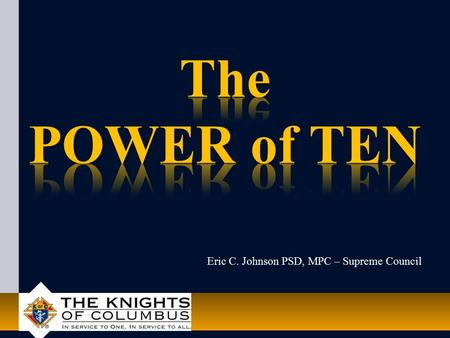 Eric C. Johnson PSD, MPC – Supreme Council. The POWER of TEN What is The POWER of TEN Program? Why The POWER of TEN Program? What is involved with The.