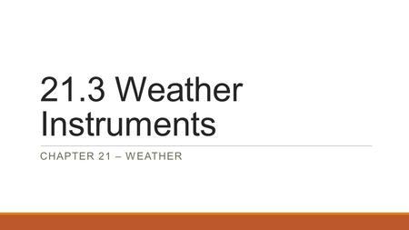 21.3 Weather Instruments Chapter 21 – Weather.
