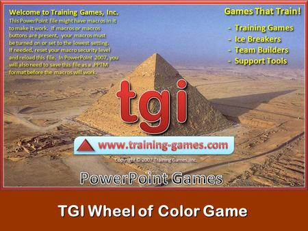TGI Wheel of Color Game READ ME Do NOT delete or add ANY slides in this game. You will only need to edit the question slides (8 – 27) to add your questions/answers.