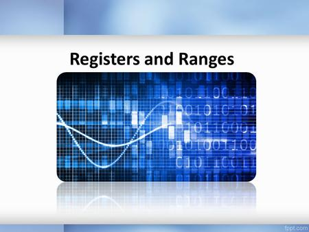 Registers and Ranges. Register – Compared to a Calculator If there are only 9 digits available on display how long can the number displayed be? ANS: 9.
