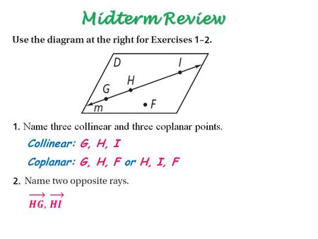Midterm Review Collinear: G, H, I Coplanar: G, H, F or H, I, F.