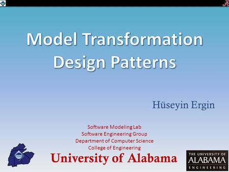 Hüseyin Ergin University of Alabama Software Modeling Lab Software Engineering Group Department of Computer Science College of Engineering.