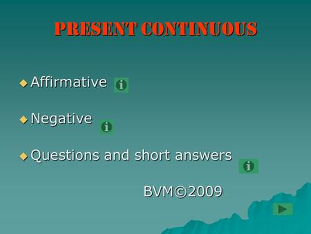 Present Continuous  Affirmative  Negative  Questions and short answers BVM©2009.