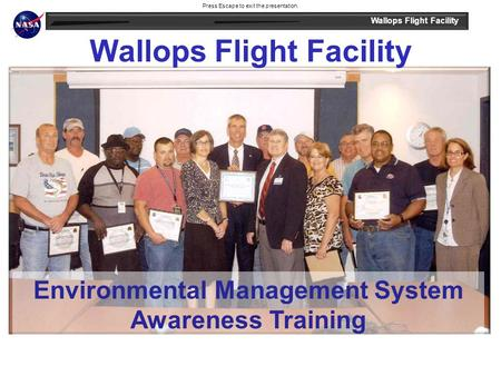 Wallops Flight Facility Environmental Management System Awareness Training Press Escape to exit the presentation.