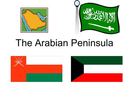 The Arabian Peninsula. Countries of the Arabian Peninsula Saudi Arabia Kuwait Qatar Bahrain United Arab Emirates Oman Yemen.