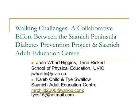 Walking Challenges: A Collaborative Effort Between the Saanich Peninsula Diabetes Prevention Project & Saanich Adult Education Centre Joan Wharf Higgins,