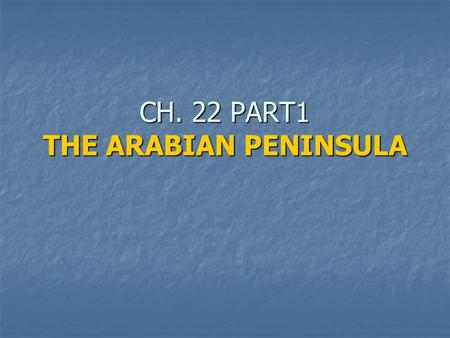 CH. 22 PART1 THE ARABIAN PENINSULA