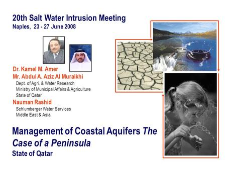 Management of Coastal Aquifers The Case of a Peninsula State of Qatar 20th Salt Water Intrusion Meeting Naples, 23 - 27 June 2008 Dr. Kamel M. Amer Mr.