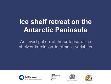 Ice shelf retreat on the Antarctic Peninsula An investigation of the collapse of ice shelves in relation to climatic variables.