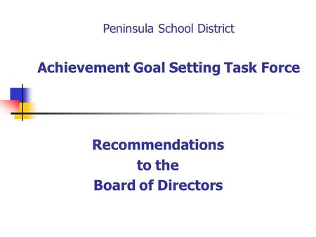 Peninsula School District Achievement Goal Setting Task Force Recommendations to the Board of Directors.